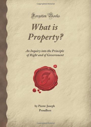 What Is Property?: An Inquiry into the Principle of Right and of Government