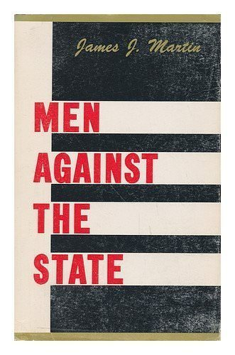 Men Against the State: The Expositors of Individualist Anarchism in America