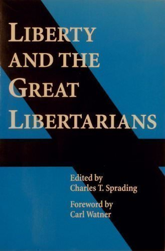 Liberty and the Great Libertarians: An Anthology of Liberty, a Handbook of Freedom