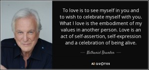 1.quote-to-love-is-to-see-myself-in-you-and-to-wish-to-celebrate-myself-with-you-what-i-love-nathaniel-branden-38-42-59