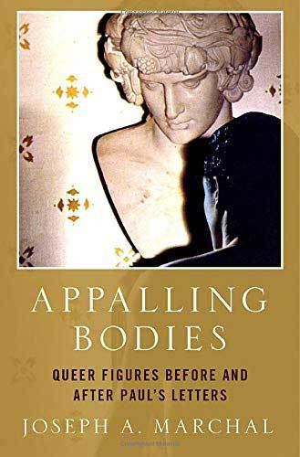 Book cover: Appalling Bodies: Queer figures before and after Paul's letters by Joseph A. Marchal