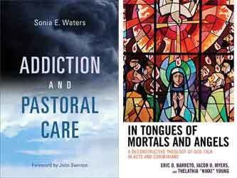 "Book covers: Addition and Pastoral Care, by Sonia Waters; and In tongues of mortals and angels : a deconstructive theology of God-talk in Acts and Corinthians, by Eric D. Barreto, Jacob D. Myers, Thelathia ""Nikki"" Young"