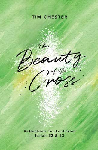 Book cover: Beauty of the cross : reflections for lent from Isaiah 52 and 53, by Tim Chester
