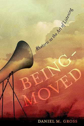Book cover: Being-Moved: Rhetoric as the Art of Listening by Daniel M. Gross