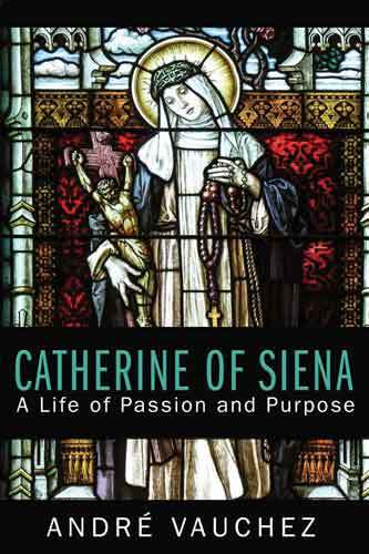 Book cover: Catherine of Siena : a life of passion and purpose, by André Vauchez ; translated by Michael F. Cusato, OFM
