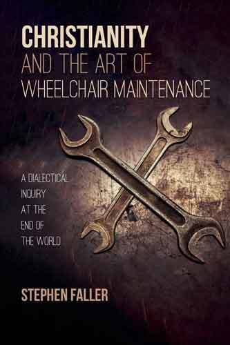 Book cover: Christianity and the Art of Wheelchair Maintenance, by Stephen Faller