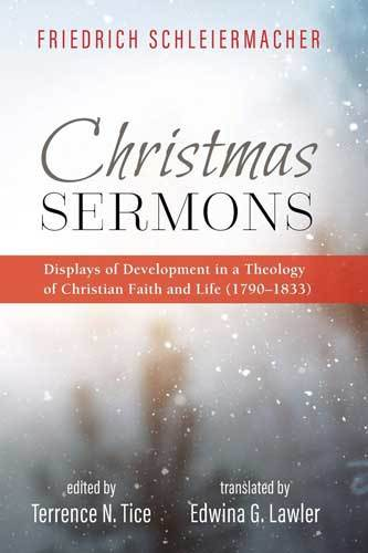 Book cover: Christmas sermons : displays of development in a theology of Christian faith and life (1790-1833), by Friedrich Schleiermacher ; edited by Terrence N. Tice ; translated by Terrance N. Tice and Edwina G. Lawler
