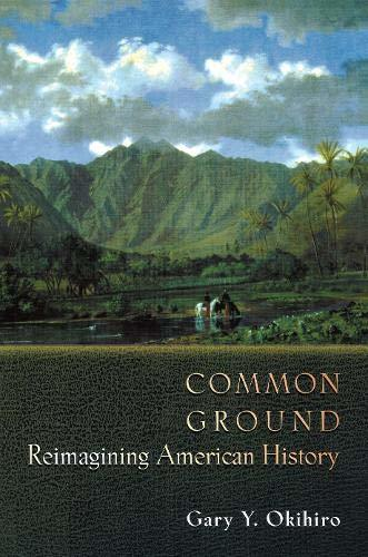 Book cover: Common Ground : reimagining American history, by Gary Y. Okihiro
