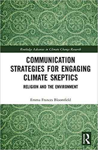 Book cover: Communication strategies for engaging climate skeptics : religion and the environment, by Emma Frances Bloomfield