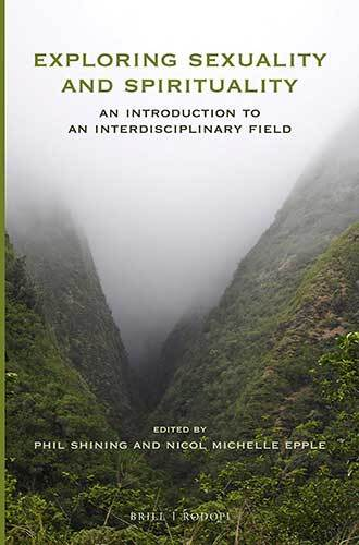 Book cover: Exploring sexuality and spirituality: an introduction to an interdisciplinary field edited by Phil Shining and Nicol Michelle Epple