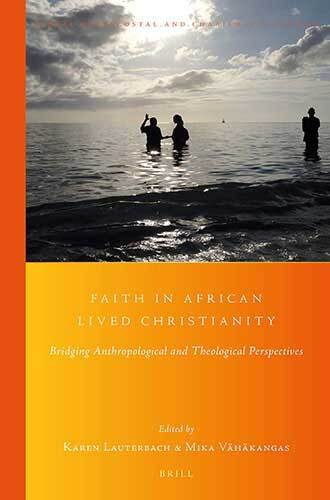 Book cover: Faith in African lived Christianity : bridging anthropological and theological perspectives edited by Karen Lauterbach and Mika Vähäkangas