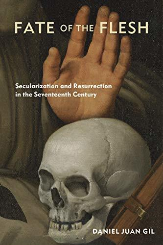 Book cover: Fate of the Flesh: Secularization and Resurrection in the Seventeenth Century by Daniel J. Gil