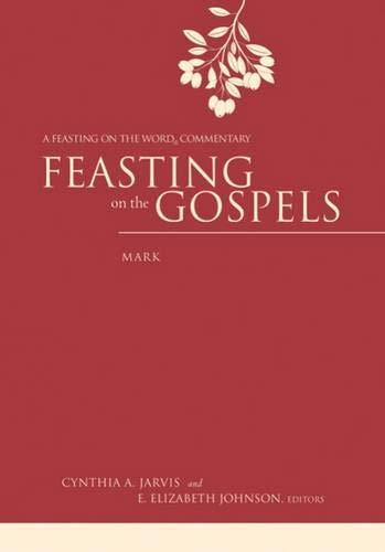 Book cover: Feasting on the Gospels--Mark: A Feasting on the Word Commentary, edited by Cynthia A. Jarvis and E. Elizabeth Johnson