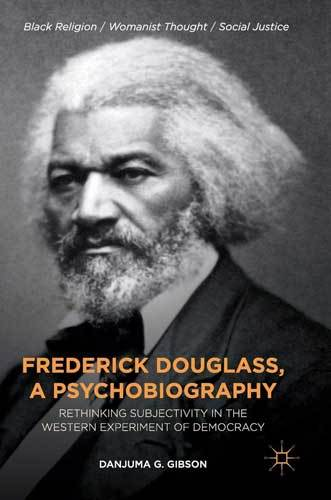 Book cover: Frederick Douglass, a psychobiography : rethinking subjectivity in the Western experiment of democracy, by Danjuma G. Gibson