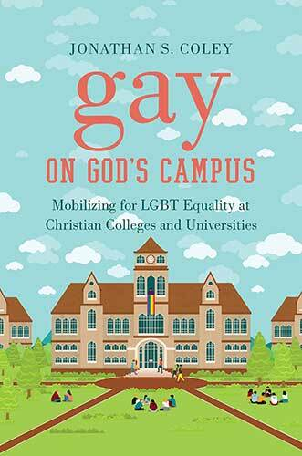 Book cover: Gay on God's Campus: mobilizing for LGBT equality at Christian colleges and universities (e-book) by Jonathan S. Coley