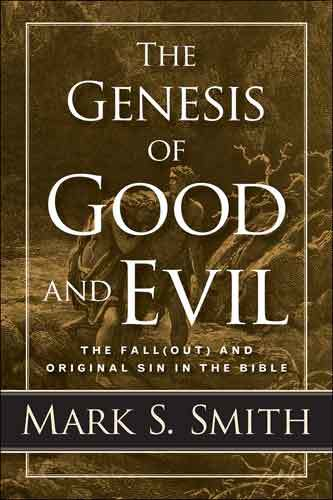 Book cover: The genesis of good and evil in the Garden of Eden : the fall and original sin in the Bible, by Mark S. Smith