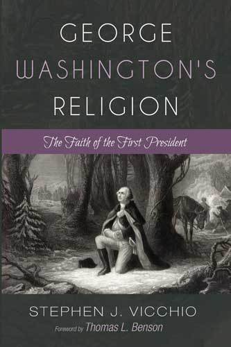Book cover: George Washington's religion : the faith of the first president, by Stephen J. Vicchio
