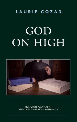 Book cover: God on high : religion, cannabis, and the quest for legitimacy by Laurie Cozad