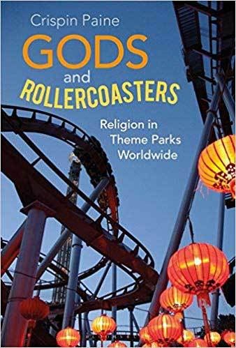 Book cover: Gods and rollercoasters : religion in theme parks worldwide, by Crispin Paine
