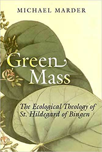 Book cover: Green mass : the ecological theology of St. Hildegard of Bingen by Michael Marder