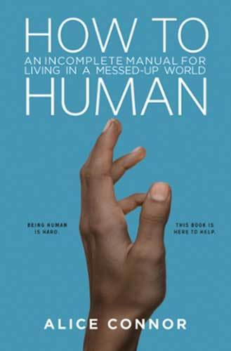 Book cover: How to Human: An Incomplete Manual for Living in a Messed-Up World (e-book) by Alice Connor