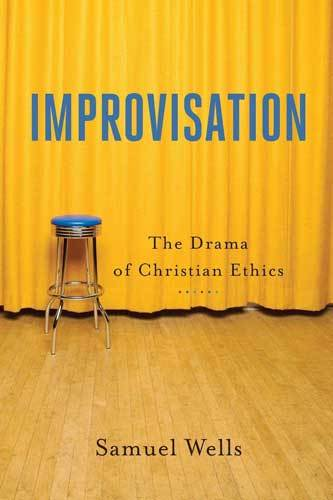 Book cover: Improvisation : the drama of Christian ethics, by Samuel Wells