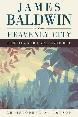 Book cover: James Baldwin and the heavenly city : prophecy, apocalypse, and doubt