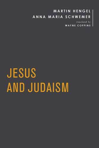 Book cover: Jesus and Judaism, by Martin Hengel and Anna Schwemer; translated by Wayne Coppins