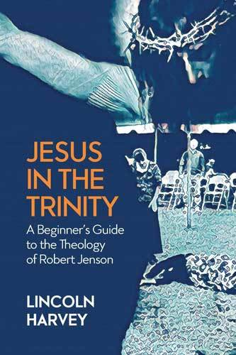 Book cover: Jesus in the trinity : a beginner's guide to the theology of Robert Jenson, by Lincoln Harvey