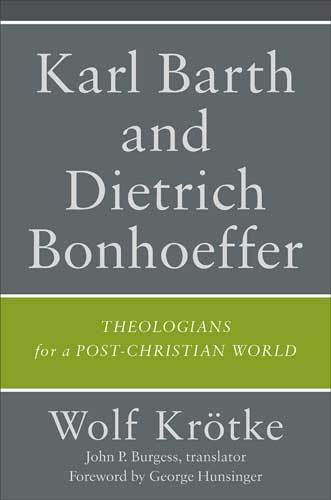 Book cover: Karl Barth and Dietrich Bonhoeffer: theologians for a post-Christian world, by Wolf Krötke