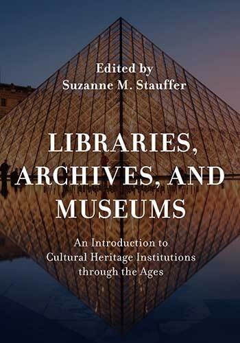 Book cover: Libraries, archives, and museums : an introduction to cultural heritage institutions through the ages edited by Suzanne M. Stauffer
