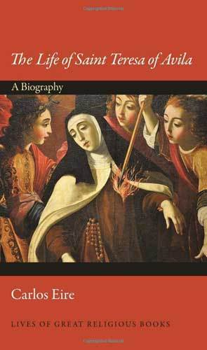 Book cover: The Life of Saint Teresa of Avila : a biography, by Carlos Eire