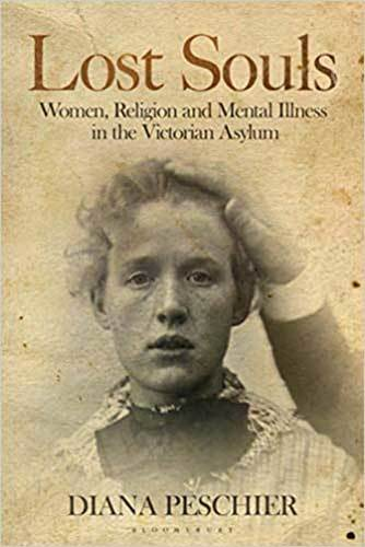 Book cover: Lost Souls: women, religion and mental illness in the Victorian asylum, by Diana Peschier