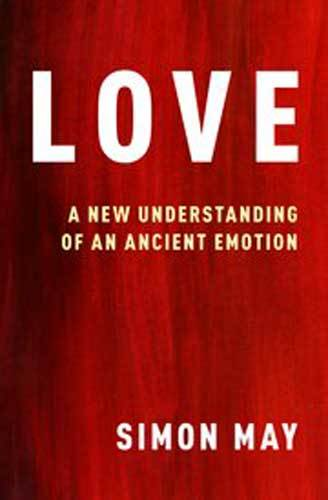 Book cover: Love : a new understanding of an ancient emotion, by Simon May