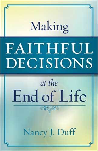 Book cover: Making faithful decisions at the end of life, by Nancy J. Duff