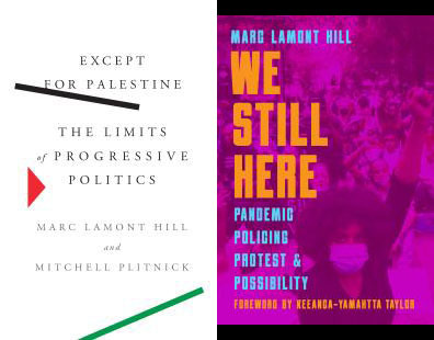 Book covers for Except for Palestine: The Limits of Progressive Politics (2021) and We Still Here: Pandemic, Policing, Protest and Possibility (2020)