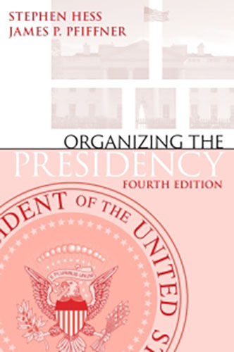 Book cover: Organizing the Presidency by Stephen Hess and James P. Pfiffner