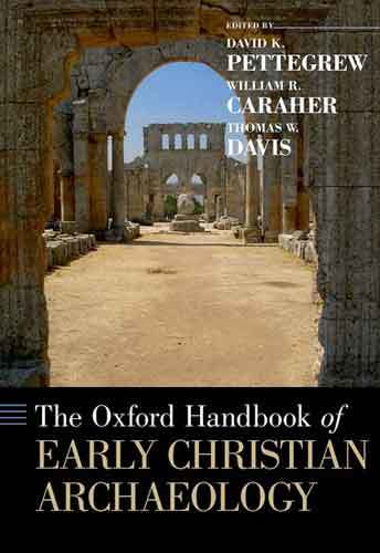 Book cover: The Oxford Handbook of Early Christian Archaeology, edited by David K. Pettegrew, William R. Caraher, and Thomas W. Davis