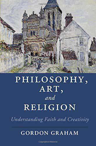 Book cover for Philosophy, Art, and Religion: understanding faith and creativity, by Gordon Graham