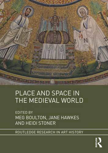 Book cover: Place and Space in the Medieval World, edited by Meg Boulton, Jane Hawkes, and Heidi Stoner