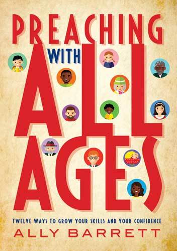 Book cover: Preaching with all ages: twelve ways to grow your skills and your confidence, by Ally Barrett