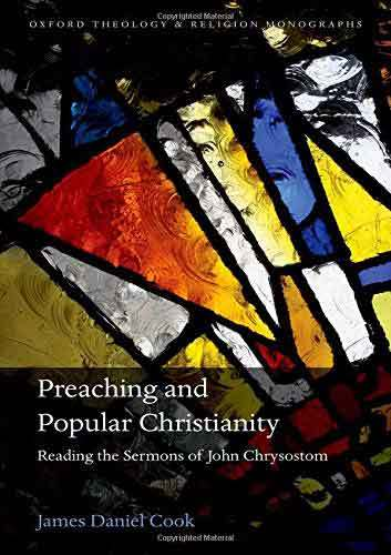 Book cover: Preaching and Popular Christianity : reading the sermons of John Chrysostom, by James Daniel Cook