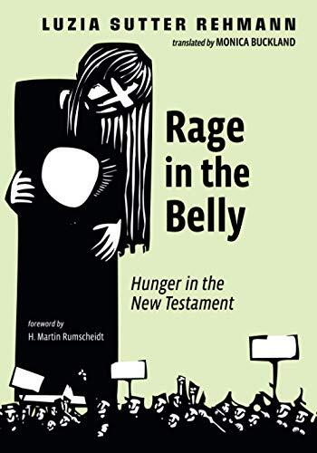 Book cover: Rage in the belly : hunger in the New Testament by Luzia Sutter Rehmann ; translated by Monica Buckland
