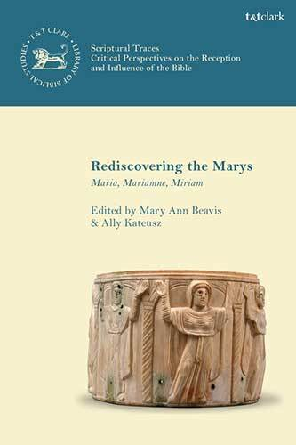Book cover: Rediscovering the Marys: Maria, Mariamne, Miriam (e-book) edited by Mary Ann Beavis and Ally Kateusz