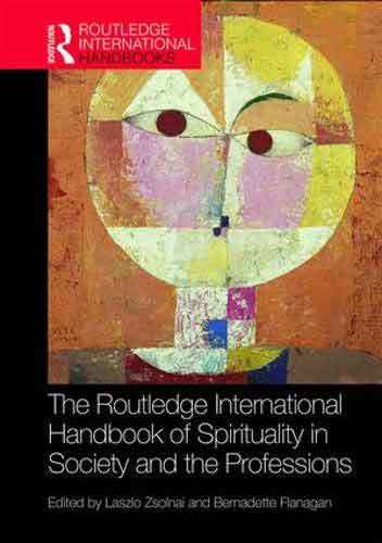 Book cover: The Routledge international handbook of spirituality in society and the professions, edited by László Zsolnai and Bernadette Flanagan