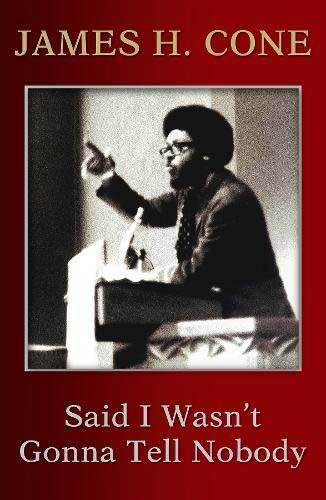 Book cover: Said I wasn't gonna tell nobody : the making of a Black theologian, by James H. Cone