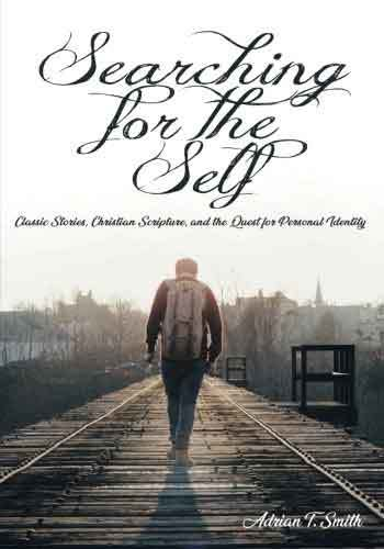 Book cover: Searching for the self : classic stories, Christian scripture, and the quest for personal identity by Adrian T. Smith