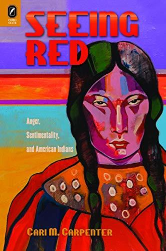 Book cover: Seeing Red: Anger, Sentimentality, and American Indians by Cari M. Carpenter