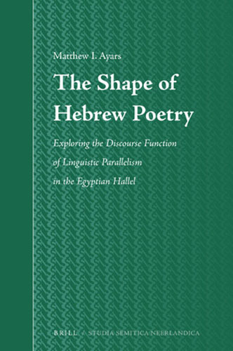 Book cover: The Shape of Hebrew Poetry: Exploring the Discourse Function of Linguistic Parallelism in the Egyptian Hallel