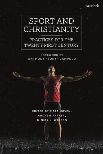 Book cover: Sport and Christianity: practices for the twenty-first century, edited by Matt Hoven, Andrew Parker and Nick J. Watson